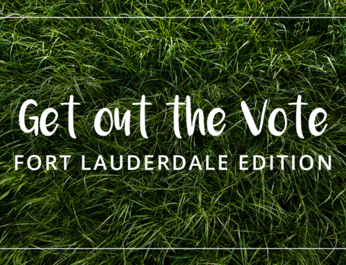 Hey Fort Lauderdale, GOTV!