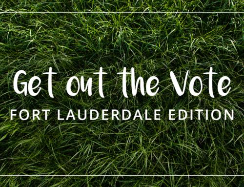 Hey Fort Lauderdale, GOTV!